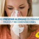 ¿Cómo prevenir alergias en primavera?: Trucos y recomendaciones