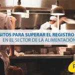 ¿Cuáles son los 13 requisitos para el registro sanitario en el sector de la alimentación que debes tener en cuenta?