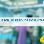¿Qué son los residuos biosanitarios?